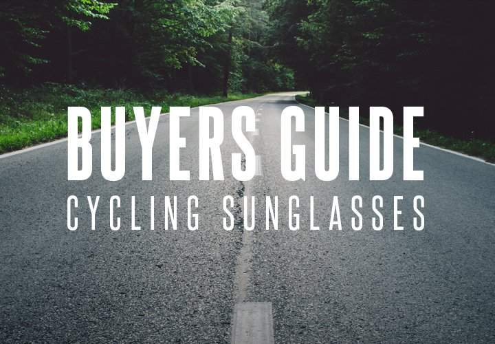 Cycling Sunglasses Buyer's Guide