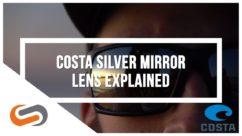 Costa Silver Mirror Lenses Comparison |Costa Sunglasses