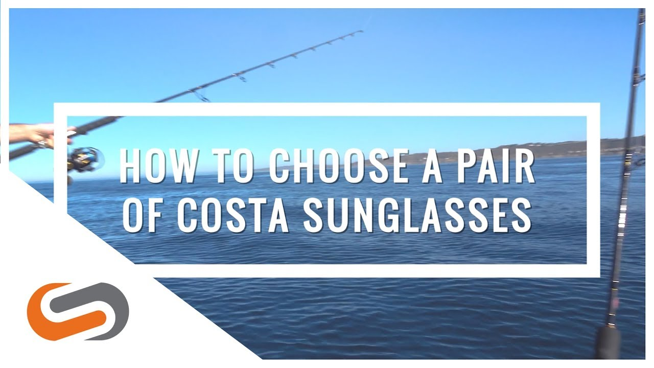 How to Choose a Pair of Costa Sunglasses