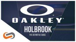 Oakley Holbrook: A Definitive Guide