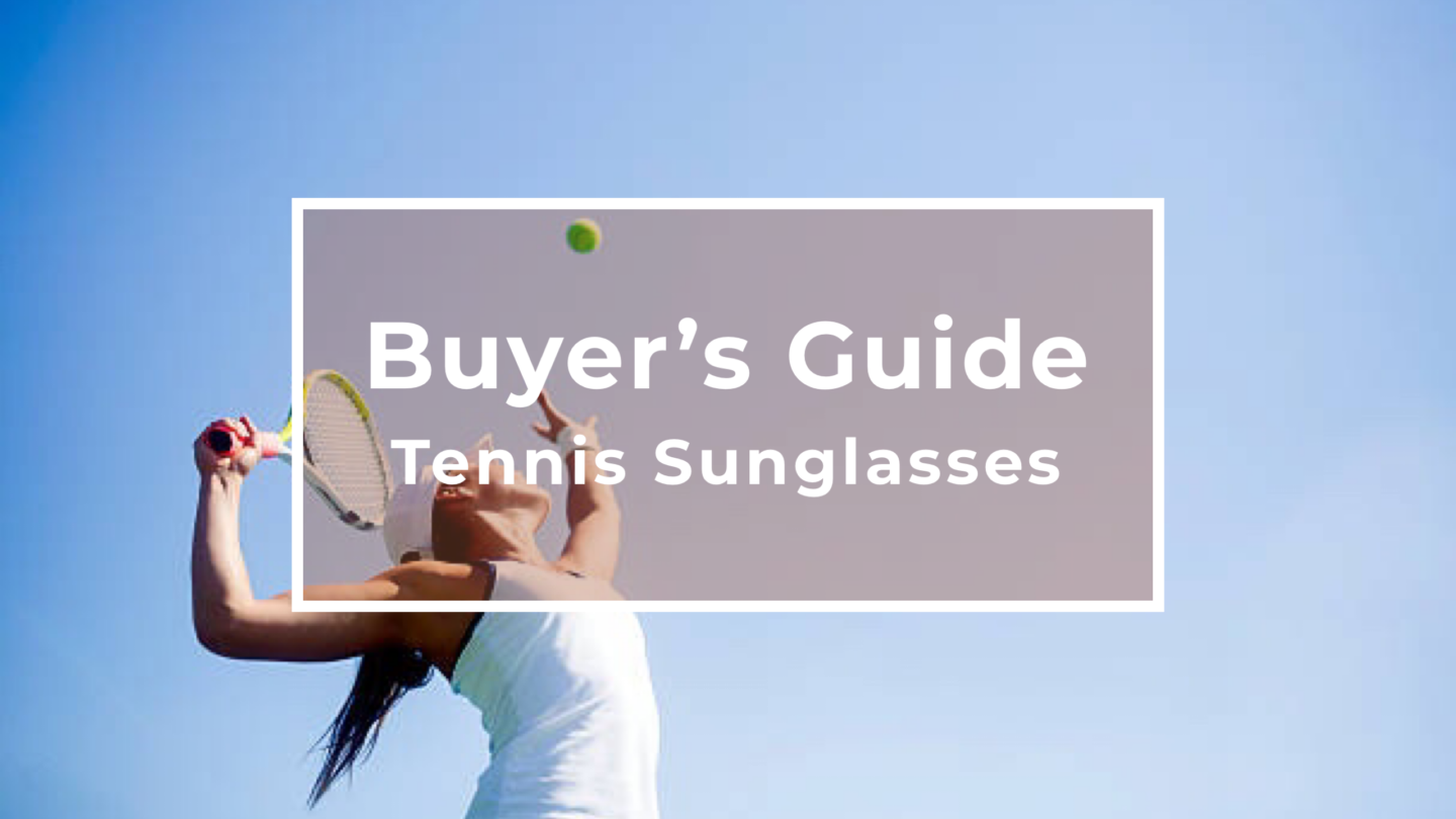 Tennis Sunglasses Buyer's Guide | How-To Guide